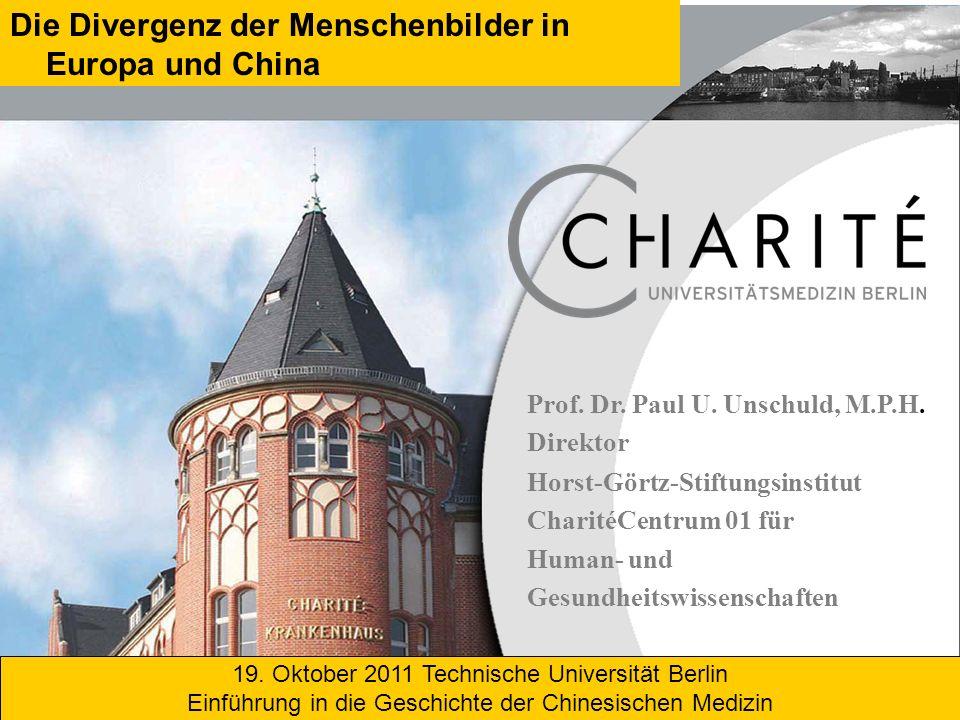 Die Divergenz der Menschenbilder in Europa und China Horst-Görtz-Stiftungsinstitut CharitéCentrum 01 für Human- und Gesundheitswissenschaften Prof.