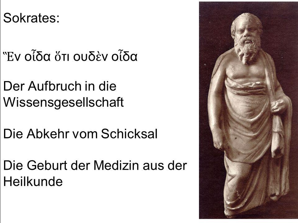 Sokrates: ν ο δα τι ουδ ν ο δα Der Aufbruch in die Wissensgesellschaft Die Abkehr vom Schicksal Die Geburt der Medizin aus der Heilkunde