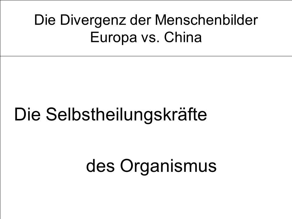 Die Selbstheilungskräfte des Organismus Die Divergenz der Menschenbilder Europa vs. China