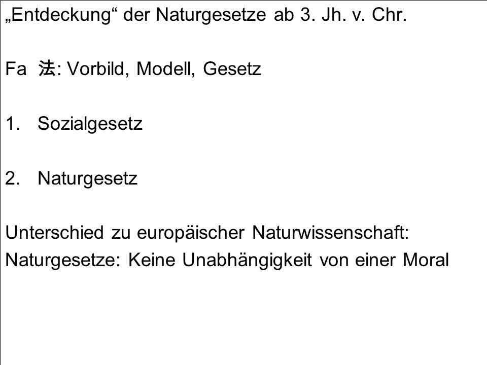 Entdeckung der Naturgesetze ab 3. Jh. v. Chr. Fa : Vorbild, Modell, Gesetz 1.Sozialgesetz 2.Naturgesetz Unterschied zu europäischer Naturwissenschaft:
