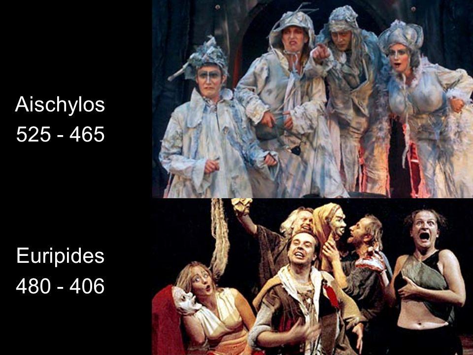 Aischylos 525 - 465 Euripides 480 - 406