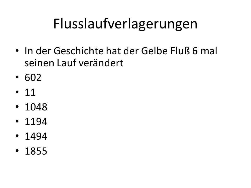 Flusslaufverlagerungen In der Geschichte hat der Gelbe Fluß 6 mal seinen Lauf verändert 602 11 1048 1194 1494 1855