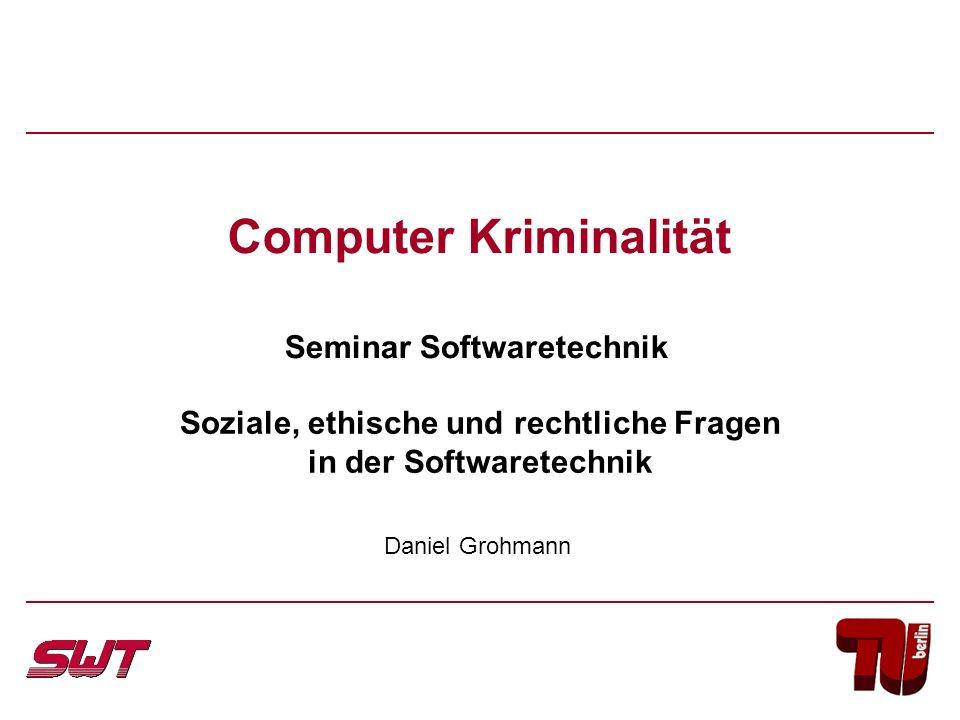 Computer Kriminalität Seminar Softwaretechnik Soziale, ethische und rechtliche Fragen in der Softwaretechnik Daniel Grohmann