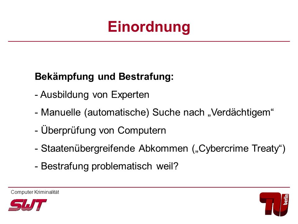 Bekämpfung und Bestrafung: - Ausbildung von Experten - Manuelle (automatische) Suche nach Verdächtigem - Überprüfung von Computern - Staatenübergreife