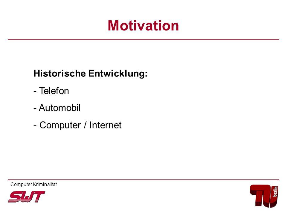 Motivation Historische Entwicklung: - Telefon - Automobil - Computer / Internet Computer Kriminalität
