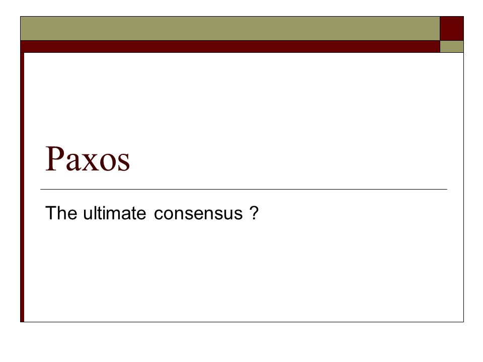 Paxos The ultimate consensus ?