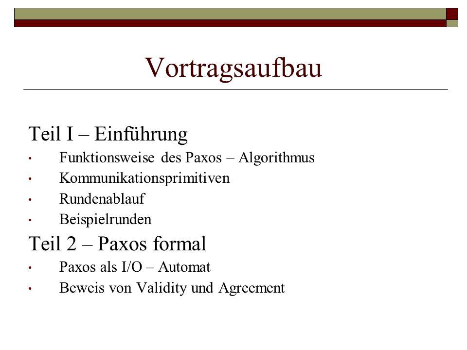 Vortragsaufbau Teil I – Einführung Funktionsweise des Paxos – Algorithmus Kommunikationsprimitiven Rundenablauf Beispielrunden Teil 2 – Paxos formal P