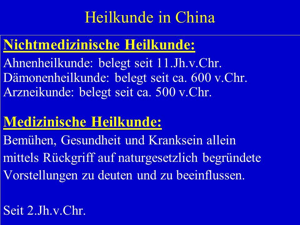 Heilkunde in China Nichtmedizinische Heilkunde: Ahnenheilkunde: belegt seit 11.Jh.v.Chr. Dämonenheilkunde: belegt seit ca. 600 v.Chr. Arzneikunde: bel