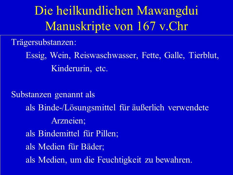 Die heilkundlichen Mawangdui Manuskripte von 167 v.Chr Trägersubstanzen: Essig, Wein, Reiswaschwasser, Fette, Galle, Tierblut, Kinderurin, etc. Substa