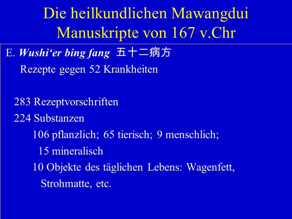 Die heilkundlichen Mawangdui Manuskripte von 167 v.Chr E. Wushier bing fang Rezepte gegen 52 Krankheiten 283 Rezeptvorschriften 224 Substanzen 106 pfl