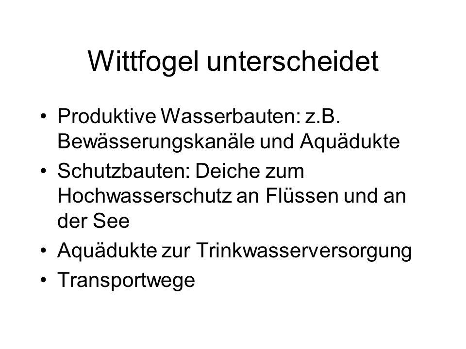 Wittfogel unterscheidet Produktive Wasserbauten: z.B.