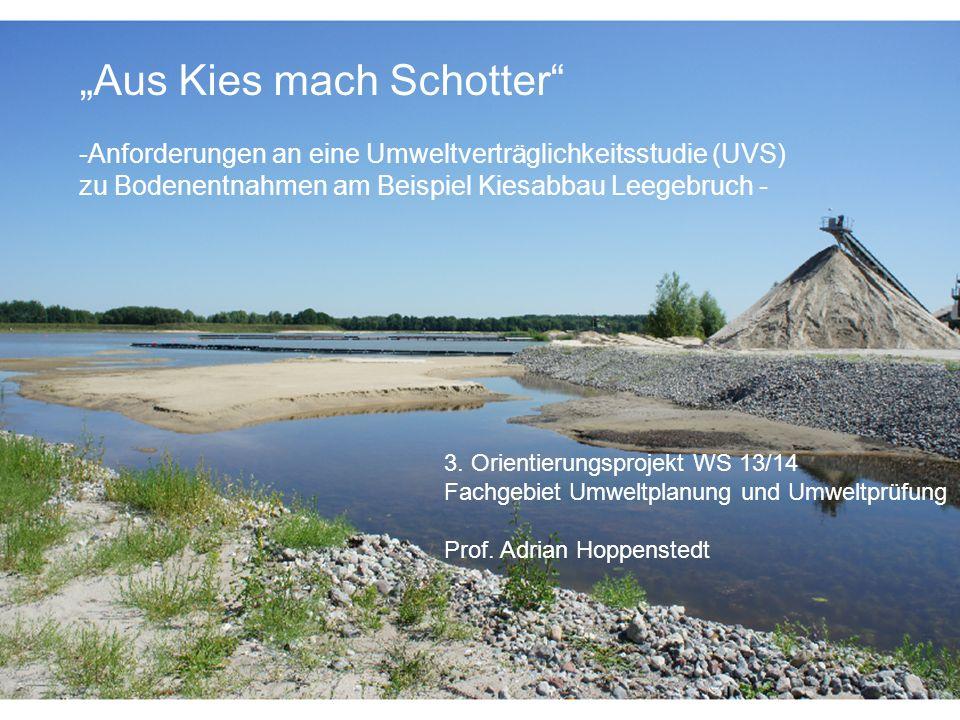 Aus Kies mach Schotter -Anforderungen an eine Umweltverträglichkeitsstudie (UVS) zu Bodenentnahmen am Beispiel Kiesabbau Leegebruch - 3. Orientierungs