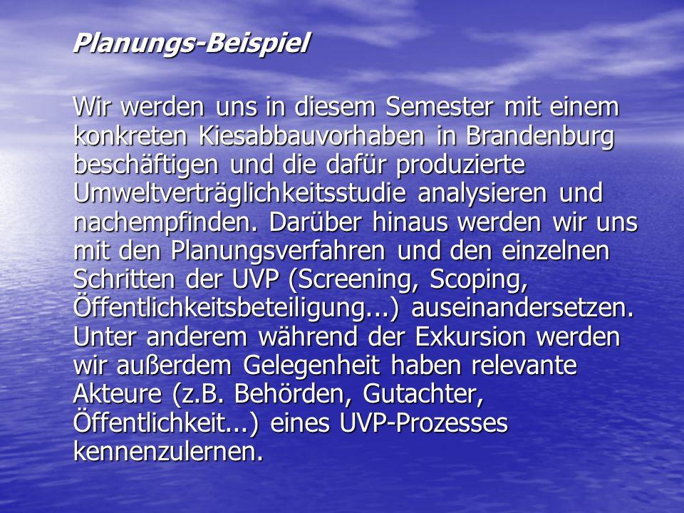 Planungs-Beispiel Planungs-Beispiel Wir werden uns in diesem Semester mit einem konkreten Kiesabbauvorhaben in Brandenburg beschäftigen und die dafür
