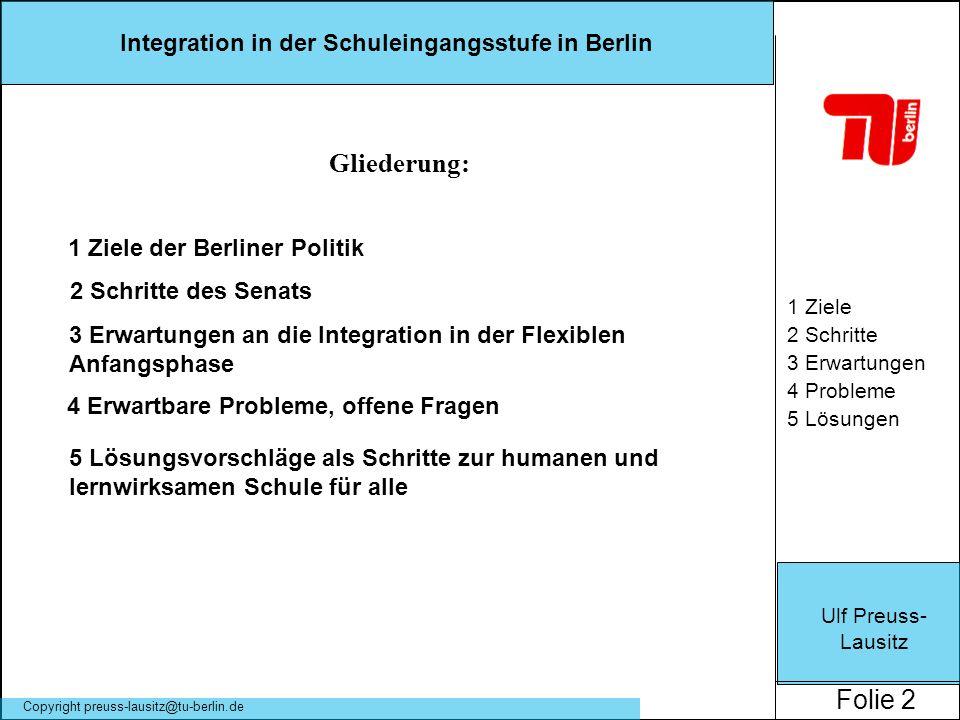 Ulf Preuss- Lausitz Folie 2 Integration in der Schuleingangsstufe in Berlin Copyright preuss-lausitz@tu-berlin.de Gliederung: 1 Ziele 2 Schritte 3 Erw