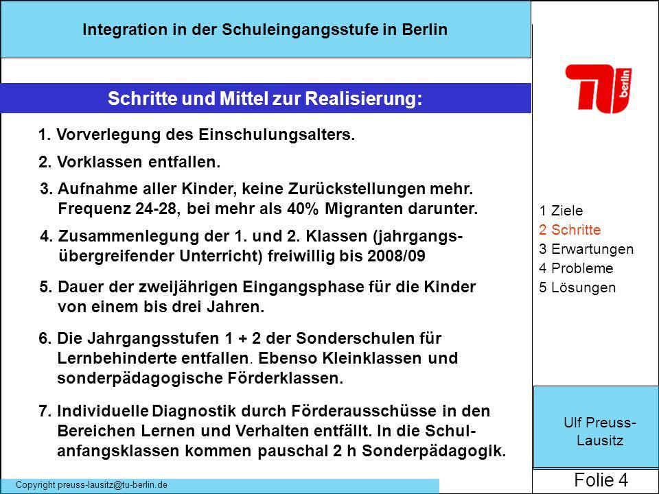 Ulf Preuss- Lausitz Folie 4 Integration in der Schuleingangsstufe in Berlin Copyright preuss-lausitz@tu-berlin.de 1 Ziele 2 Schritte 3 Erwartungen 4 P