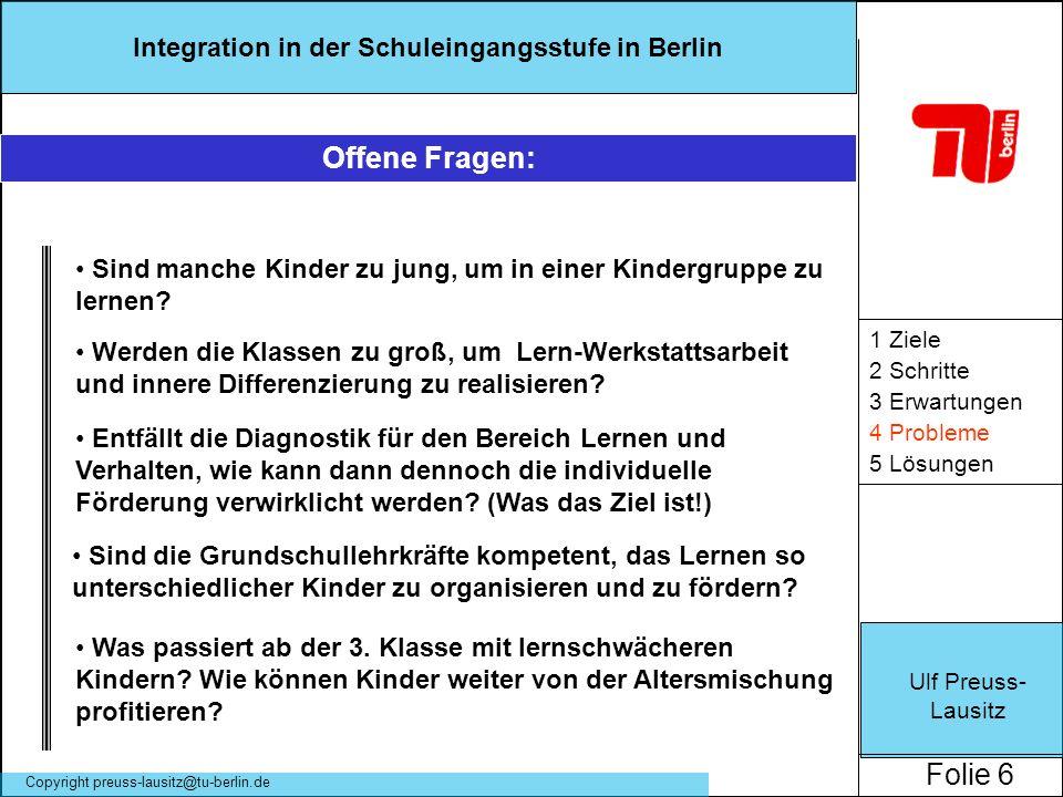 Ulf Preuss- Lausitz Folie 6 Integration in der Schuleingangsstufe in Berlin Copyright preuss-lausitz@tu-berlin.de 1 Ziele 2 Schritte 3 Erwartungen 4 P