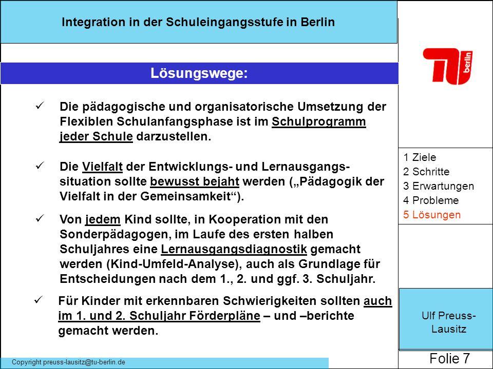 Ulf Preuss- Lausitz Folie 7 Integration in der Schuleingangsstufe in Berlin Copyright preuss-lausitz@tu-berlin.de 1 Ziele 2 Schritte 3 Erwartungen 4 P