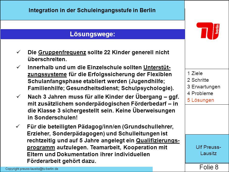 Ulf Preuss- Lausitz Folie 8 Integration in der Schuleingangsstufe in Berlin Copyright preuss-lausitz@tu-berlin.de 1 Ziele 2 Schritte 3 Erwartungen 4 P