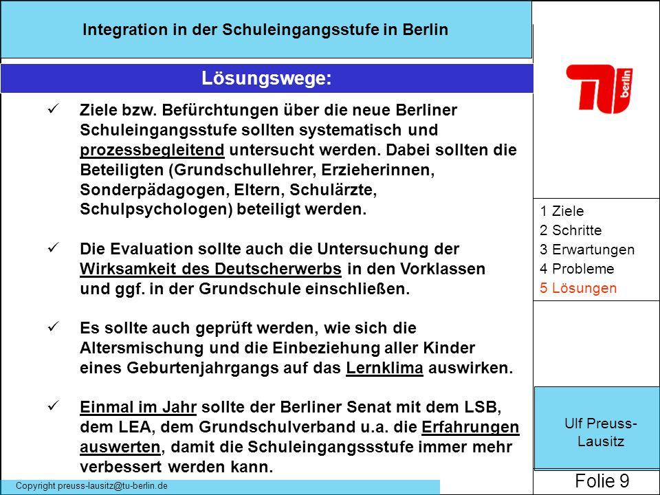 Ulf Preuss- Lausitz Folie 9 Integration in der Schuleingangsstufe in Berlin Copyright preuss-lausitz@tu-berlin.de 1 Ziele 2 Schritte 3 Erwartungen 4 P