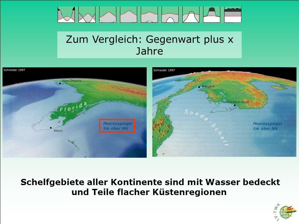 Zum Vergleich: Gegenwart plus x Jahre Schelfgebiete aller Kontinente sind mit Wasser bedeckt und Teile flacher Küstenregionen