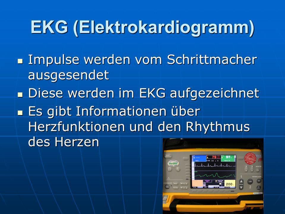 EKG (Elektrokardiogramm) Impulse werden vom Schrittmacher ausgesendet Impulse werden vom Schrittmacher ausgesendet Diese werden im EKG aufgezeichnet D