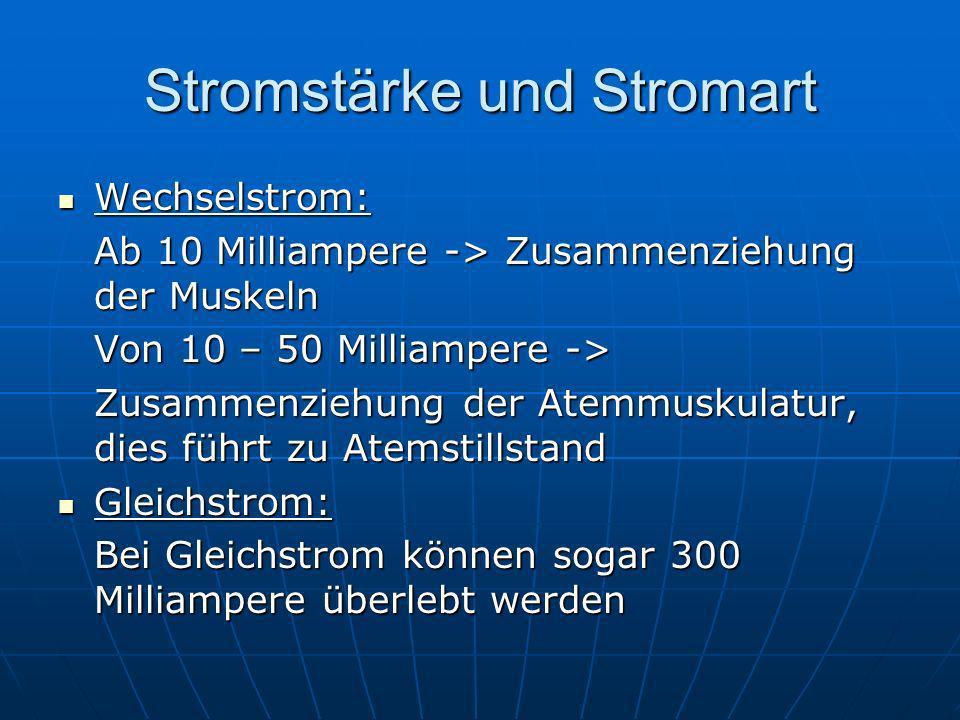 Stromstärke und Stromart Wechselstrom: Wechselstrom: Ab 10 Milliampere -> Zusammenziehung der Muskeln Von 10 – 50 Milliampere -> Zusammenziehung der A