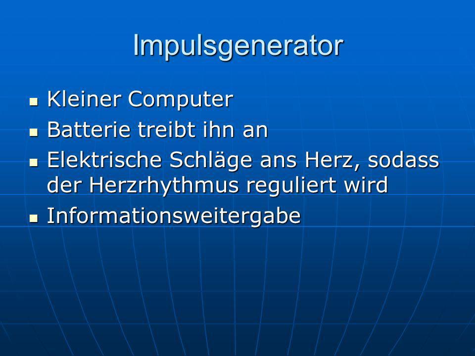 Impulsgenerator Kleiner Computer Kleiner Computer Batterie treibt ihn an Batterie treibt ihn an Elektrische Schläge ans Herz, sodass der Herzrhythmus