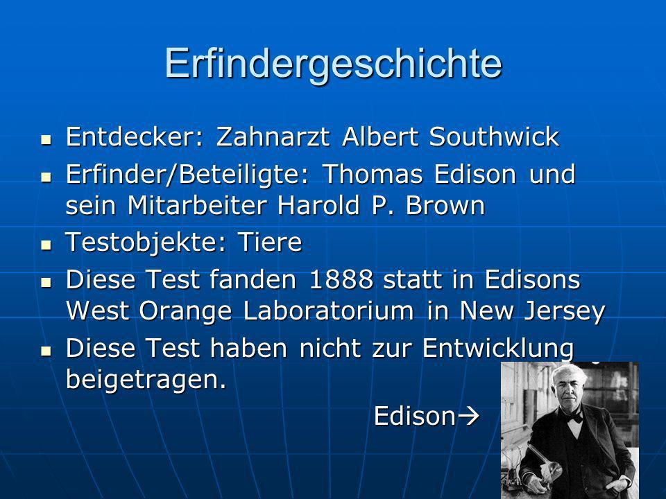 Erfindergeschichte Entdecker: Zahnarzt Albert Southwick Entdecker: Zahnarzt Albert Southwick Erfinder/Beteiligte: Thomas Edison und sein Mitarbeiter H