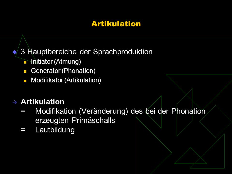 Artikulation 3 Hauptbereiche der Sprachproduktion Initiator (Atmung) Generator (Phonation) Modifikator (Artikulation) Artikulation = Modifikation (Ver