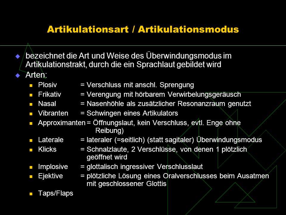 Artikulationsart / Artikulationsmodus bezeichnet die Art und Weise des Überwindungsmodus im Artikulationstrakt, durch die ein Sprachlaut gebildet wird