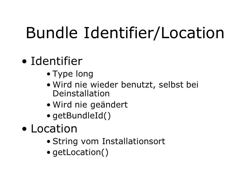Bundle Identifier/Location Identifier Type long Wird nie wieder benutzt, selbst bei Deinstallation Wird nie geändert getBundleId() Location String vom