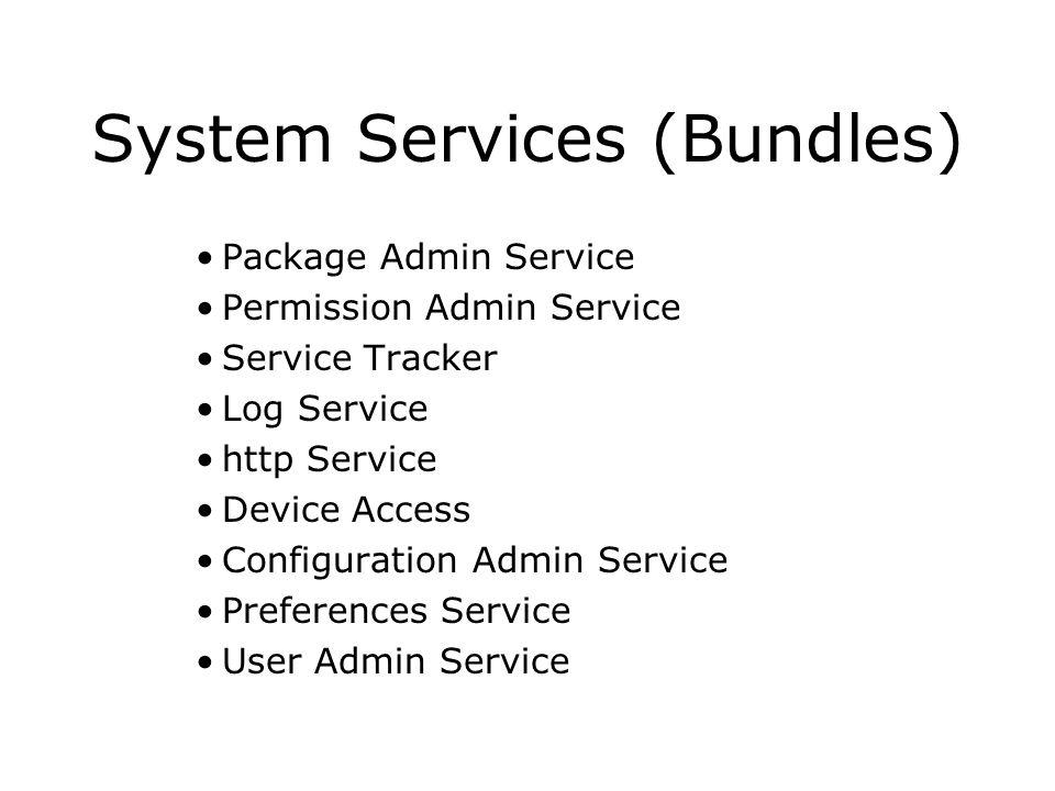 System Services (Bundles) Package Admin Service Permission Admin Service Service Tracker Log Service http Service Device Access Configuration Admin Se