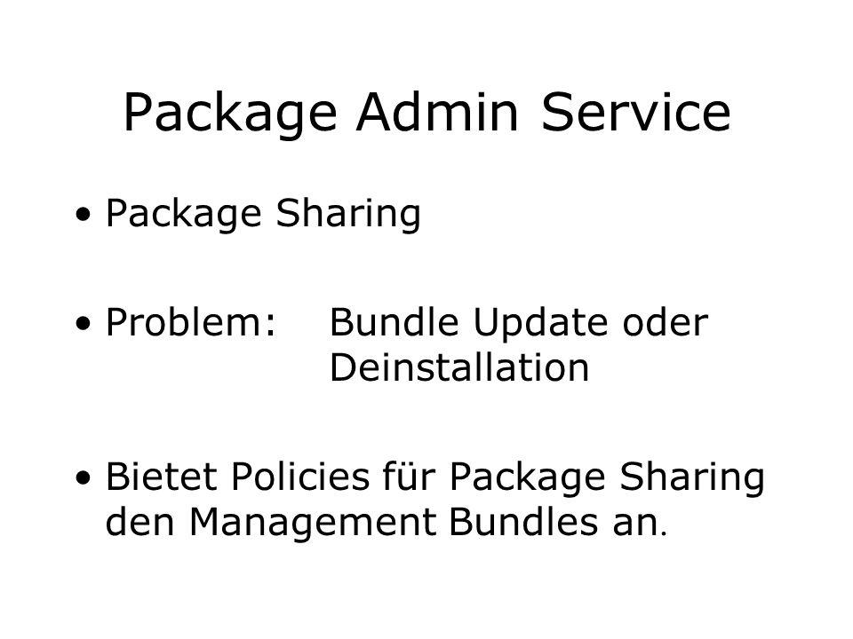 Package Admin Service Package Sharing Problem: Bundle Update oder Deinstallation Bietet Policies für Package Sharing den Management Bundles an.