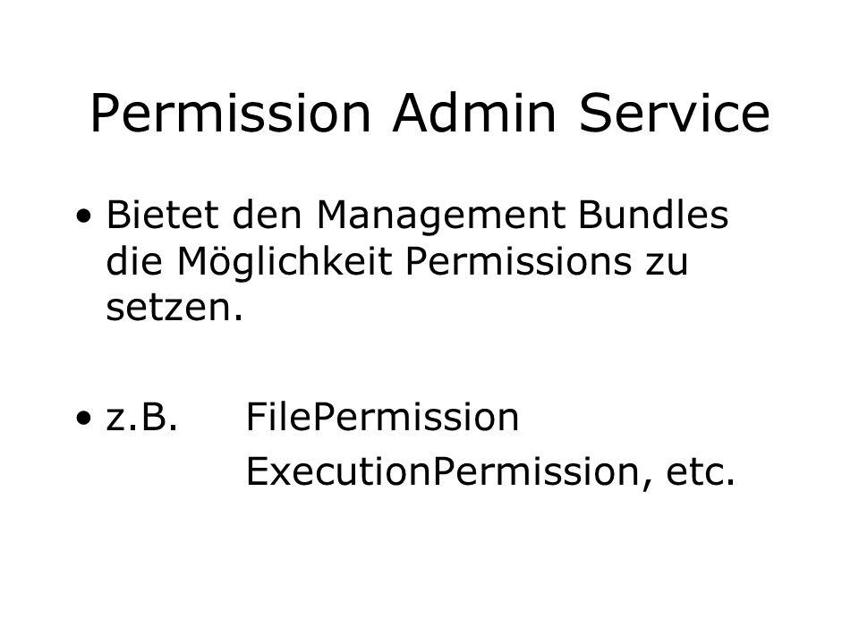 Permission Admin Service Bietet den Management Bundles die Möglichkeit Permissions zu setzen. z.B. FilePermission ExecutionPermission, etc.