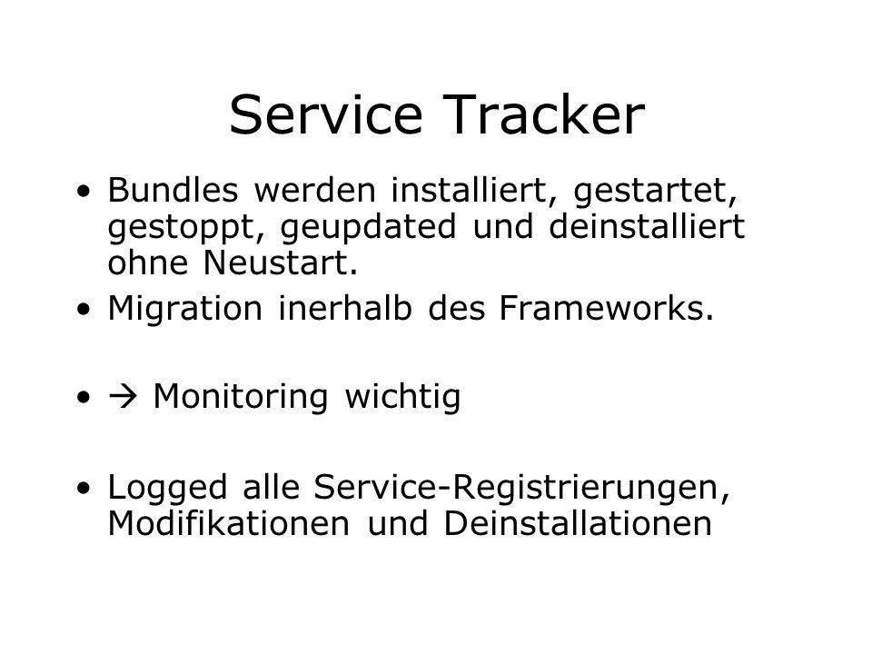 Service Tracker Bundles werden installiert, gestartet, gestoppt, geupdated und deinstalliert ohne Neustart. Migration inerhalb des Frameworks. Monitor