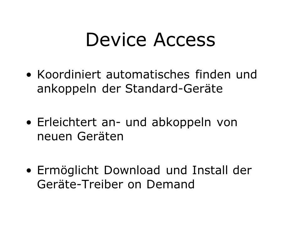 Device Access Koordiniert automatisches finden und ankoppeln der Standard-Geräte Erleichtert an- und abkoppeln von neuen Geräten Ermöglicht Download u