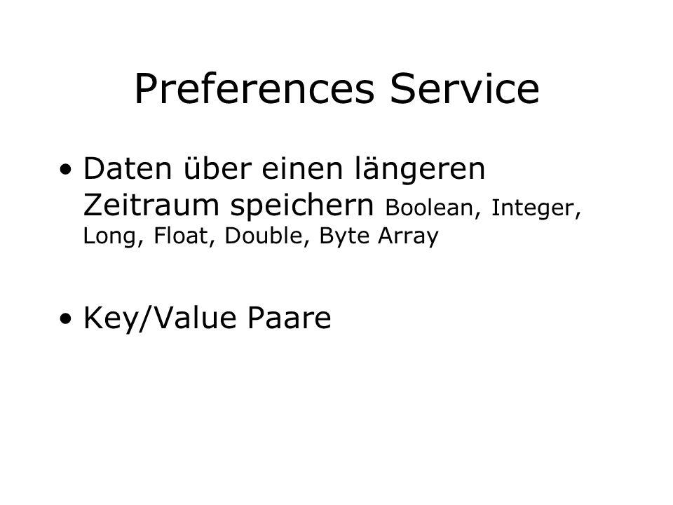 Preferences Service Daten über einen längeren Zeitraum speichern Boolean, Integer, Long, Float, Double, Byte Array Key/Value Paare