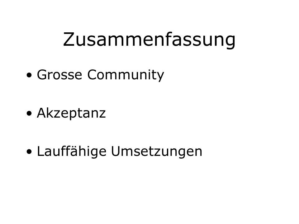 Zusammenfassung Grosse Community Akzeptanz Lauffähige Umsetzungen