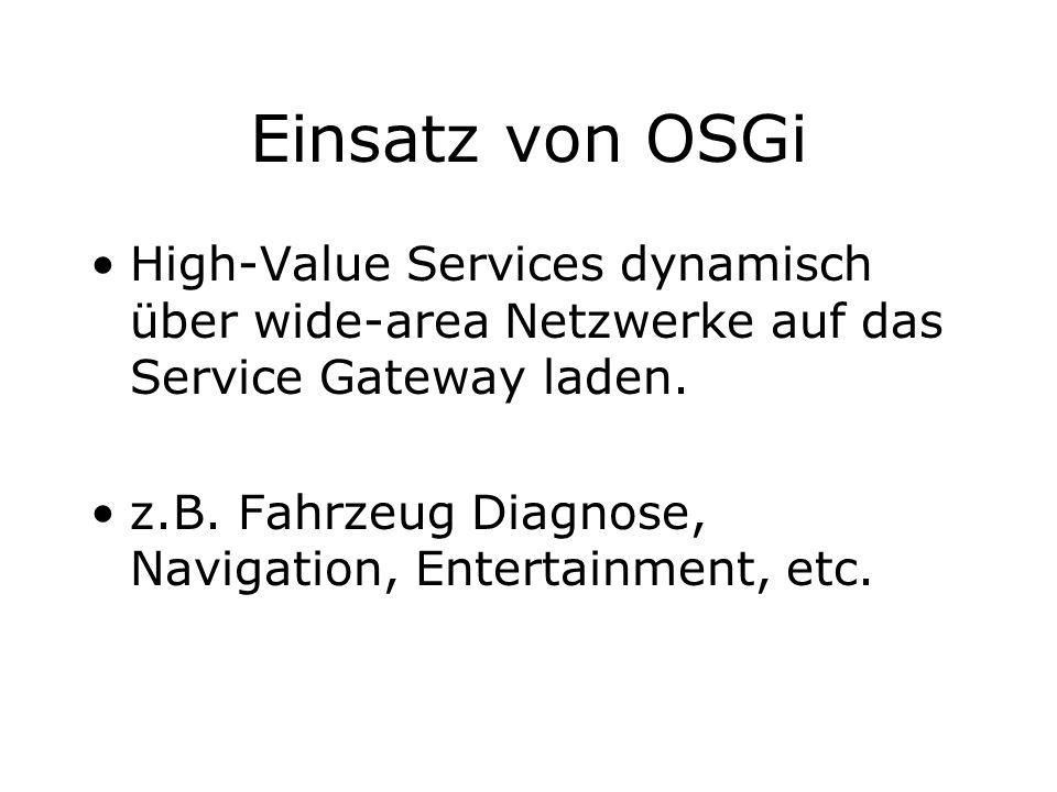 Einsatz von OSGi High-Value Services dynamisch über wide-area Netzwerke auf das Service Gateway laden. z.B. Fahrzeug Diagnose, Navigation, Entertainme