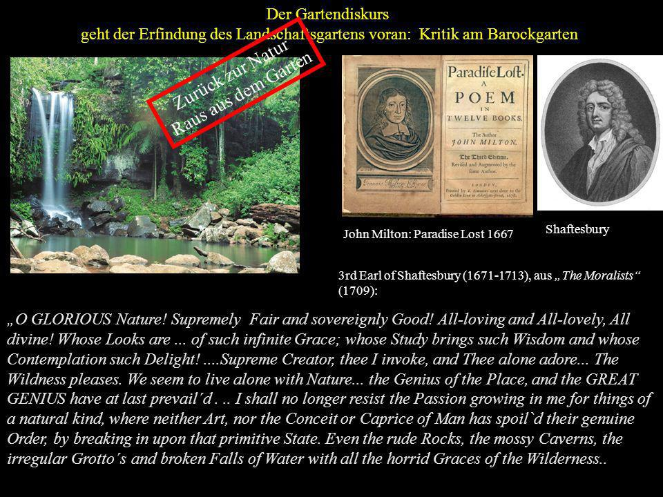 Der Gartendiskurs geht der Erfindung des Landschaftsgartens voran: Kritik am Barockgarten O GLORIOUS Nature! Supremely Fair and sovereignly Good! All-