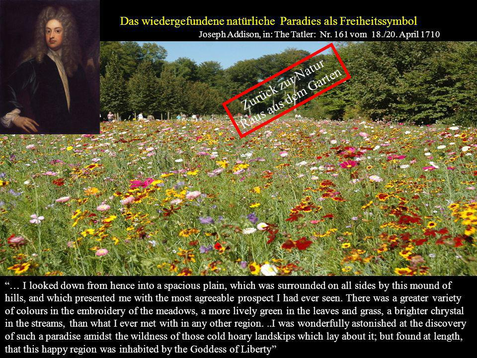 Das wiedergefundene natürliche Paradies als Freiheitssymbol Joseph Addison, in: The Tatler: Nr. 161 vom 18./20. April 1710 … I looked down from hence