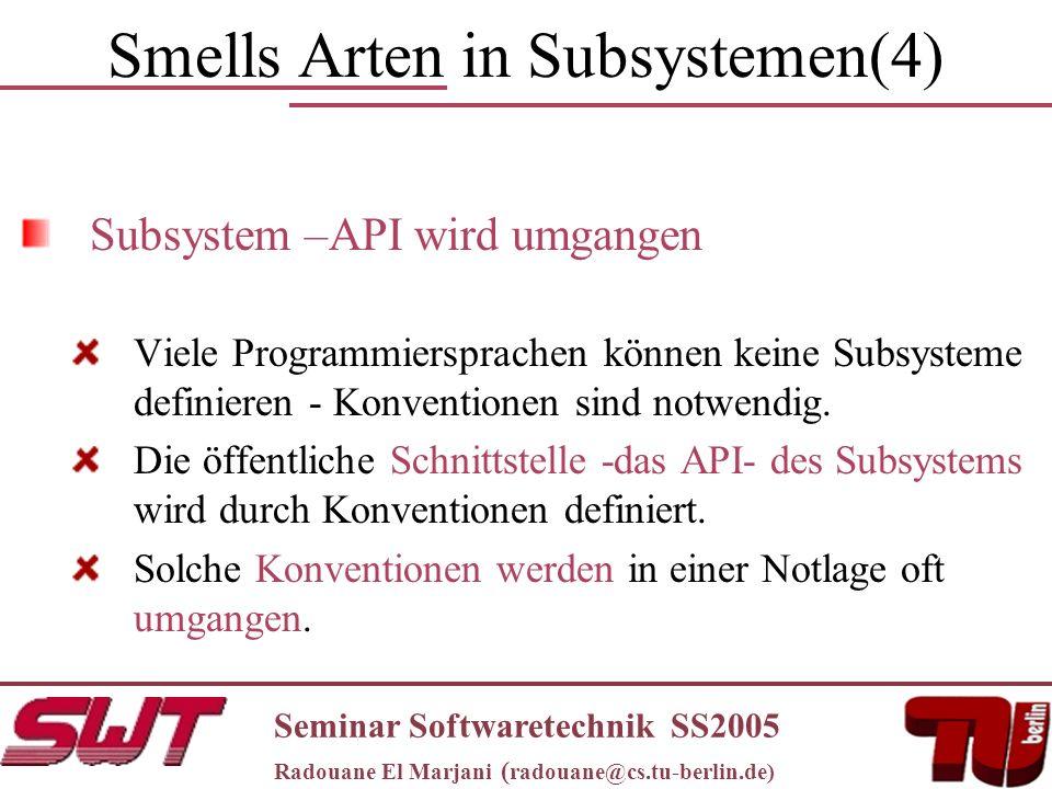 Smells Arten in Subsystemen(4) Subsystem –API wird umgangen Viele Programmiersprachen können keine Subsysteme definieren - Konventionen sind notwendig.