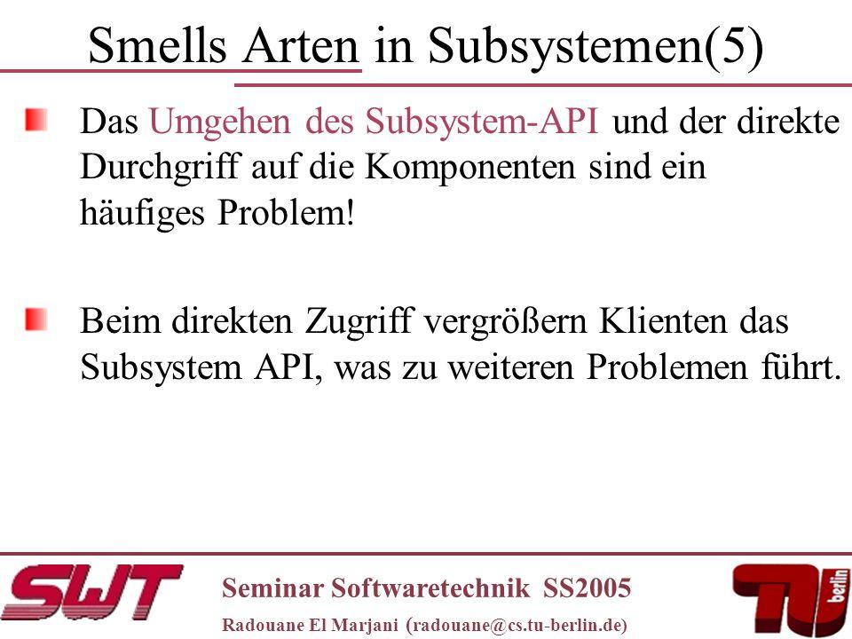 Smells Arten in Subsystemen(5) Das Umgehen des Subsystem-API und der direkte Durchgriff auf die Komponenten sind ein häufiges Problem.