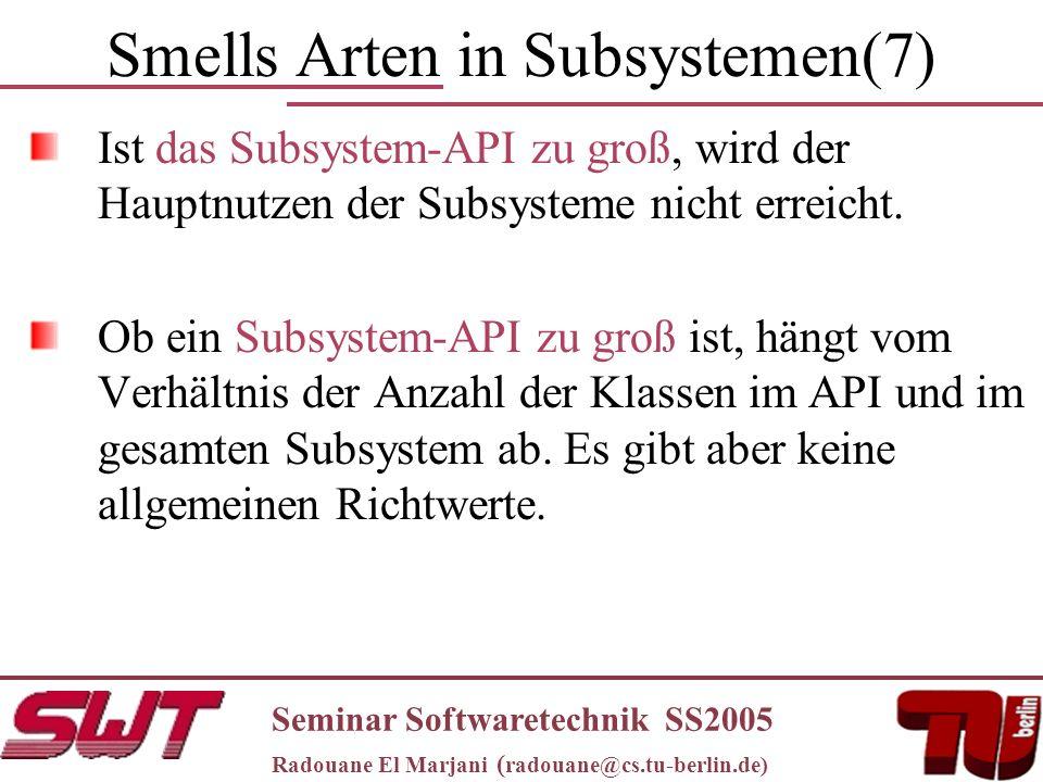 Smells Arten in Subsystemen(7) Ist das Subsystem-API zu groß, wird der Hauptnutzen der Subsysteme nicht erreicht.