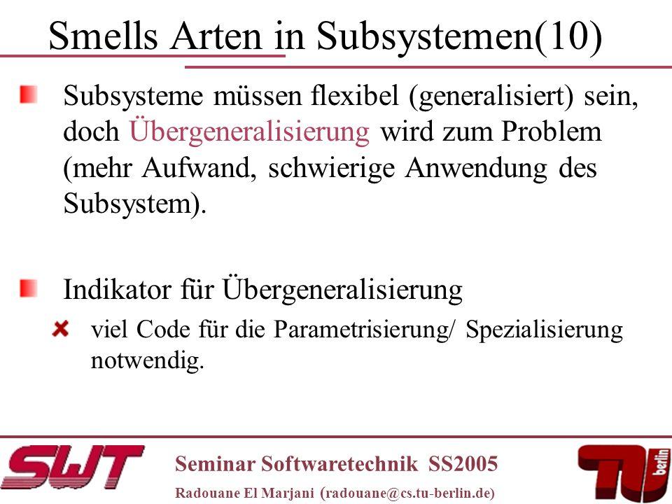 Smells Arten in Subsystemen(10) Subsysteme müssen flexibel (generalisiert) sein, doch Übergeneralisierung wird zum Problem (mehr Aufwand, schwierige Anwendung des Subsystem).