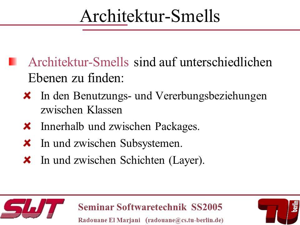 Architektur-Smells Architektur-Smells sind auf unterschiedlichen Ebenen zu finden: In den Benutzungs- und Vererbungsbeziehungen zwischen Klassen Innerhalb und zwischen Packages.