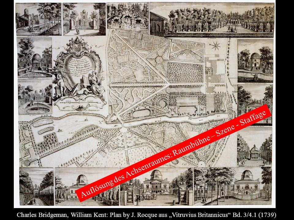 Charles Bridgeman, William Kent: Plan by J. Rocque aus Vitruvius Britannicus Bd. 3/4.1 (1739) Auflösung des Achsenraumes: Raumbühne – Szene - Staffage