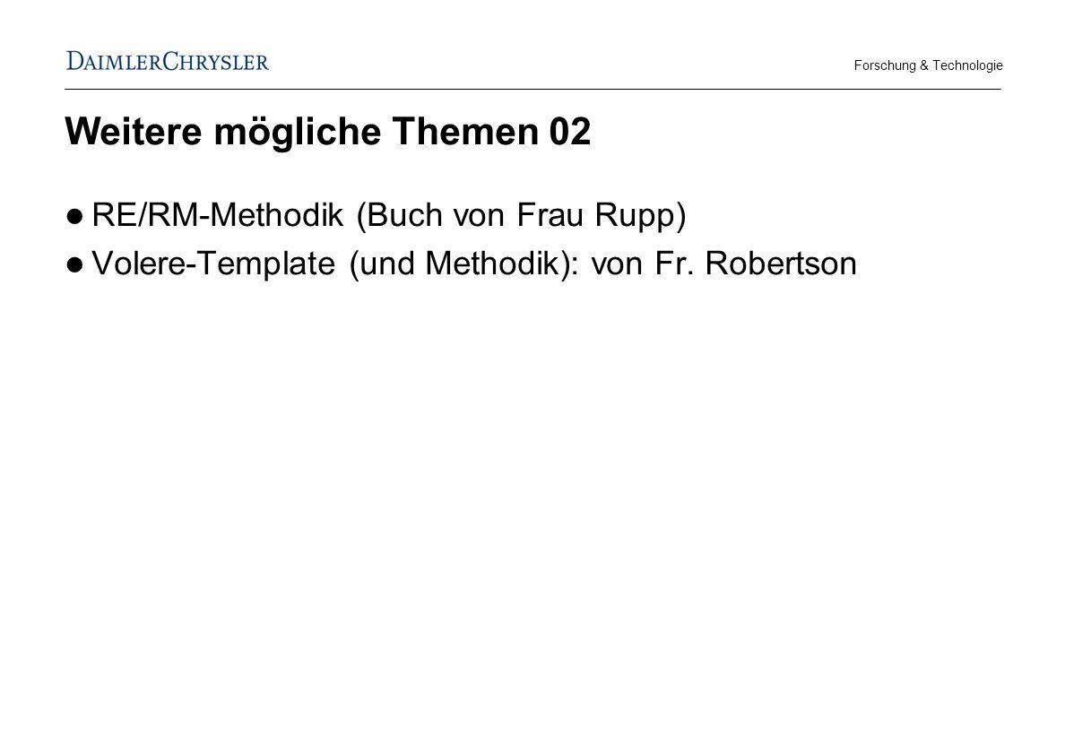 Forschung & Technologie Weitere mögliche Themen 02 RE/RM-Methodik (Buch von Frau Rupp) Volere-Template (und Methodik): von Fr.
