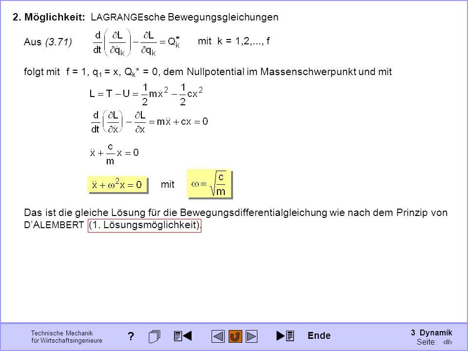 3 Dynamik Seite: 395 Technische Mechanik für Wirtschaftsingenieure 2. Möglichkeit: L AGRANGE sche Bewegungsgleichungen Aus (3.71) mit k = 1,2,..., f f