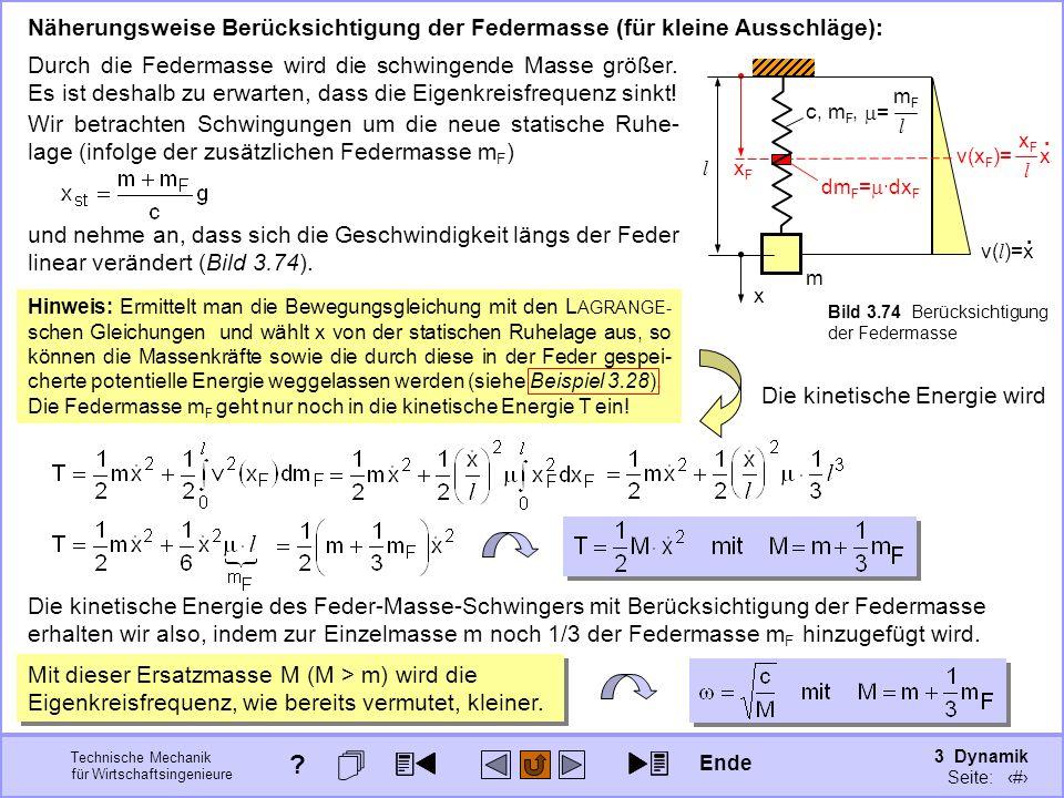 3 Dynamik Seite: 403 Technische Mechanik für Wirtschaftsingenieure Näherungsweise Berücksichtigung der Federmasse (für kleine Ausschläge):. v(x F )= x